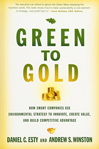 Green to Gold: How Smart Companies Use Environmental Strategy to Innovate, Create Value, and Build Competitive Advantage: How Smart Companies Use ... Value, and Build a Competitive Advantage By Daniel C. Esty
