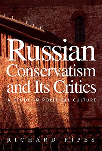 Russian Conservatism and Its Critics By Richard Pipes