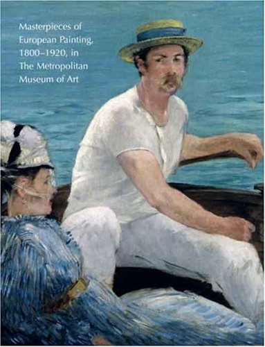 Masterpieces of European Painting, 1800-1920, in the Metropolitan Museum of Art By Gary Tinterow