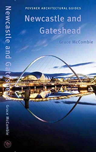 Newcastle and Gateshead: Pevsner City Guide (Pevsner Architectural Guides) (Pevsner Architectural Guides: City Guides) By Grace McCombie