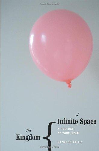 The Kingdom of Infinite Space By Professor Raymond Tallis