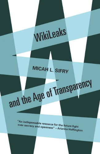 Wikileaks and the Age of Transparency By Micah L. Sifry