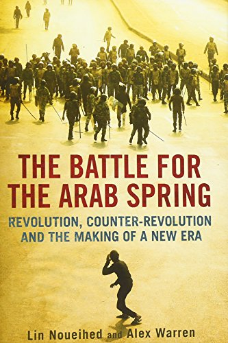 The Battle for the Arab Spring By Lin Noueihed