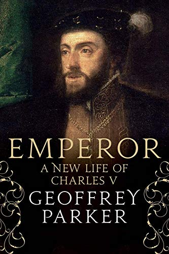 Emperor: A New Life of Charles V By Geoffrey Parker