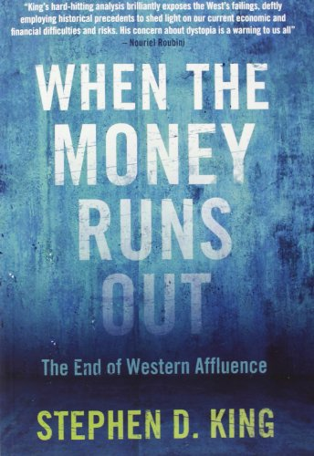 When the Money Runs Out By Stephen D. King