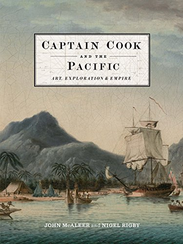 Captain Cook and the Pacific: Art, Exploration and Empire By John McAleer