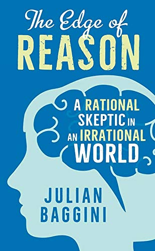 The Edge of Reason: A Rational Skeptic in an Irrational World by Julian Baggini