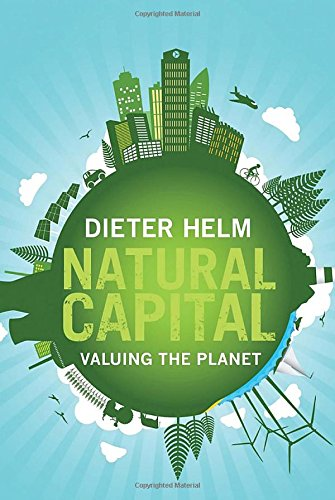 Natural Capital: Valuing the Planet By Dieter Helm