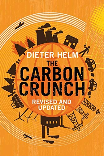 The Carbon Crunch: How We're Getting Climate Change Wrong - and How to Fix it By Dieter Helm