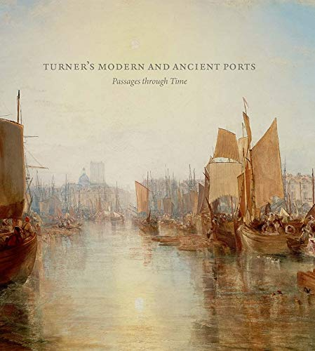 Turner?s Modern and Ancient Ports By Susan Grace Galassi