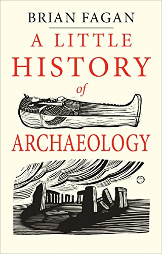 A Little History of Archaeology (Little Histories) By Brian Fagan