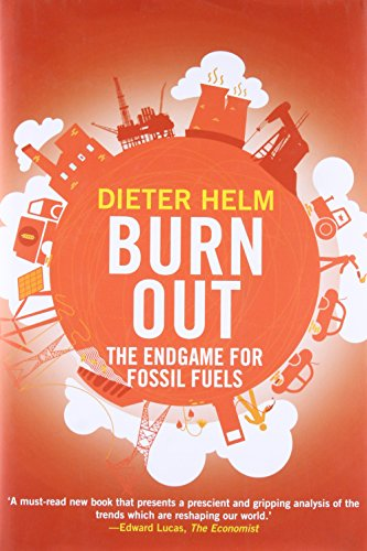 Burn Out: The Endgame for Fossil Fuels By Dieter Helm