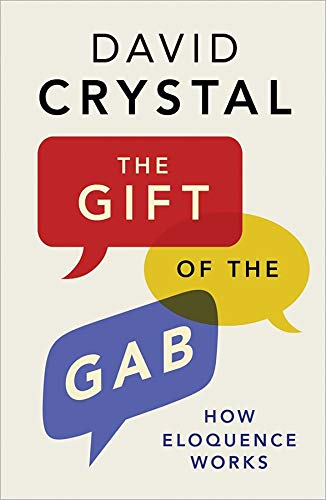 The Gift of the Gab: How Eloquence Works By David Crystal