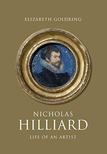 Nicholas Hilliard: Life of an Artist (The Paul Mellon Centre for Studies in British Art) By Elizabeth Goldring