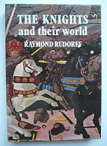 Knights and Their World By Raymond Rudorff