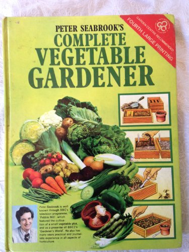 Complete Vegetable Gardener by Peter Seabrook