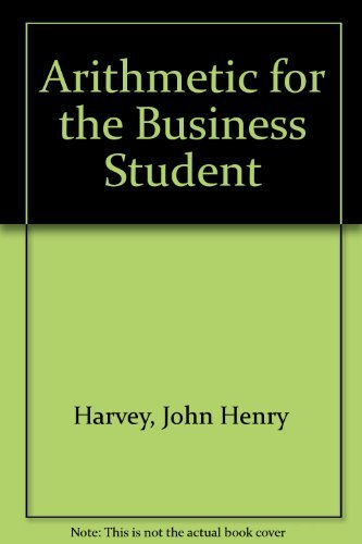 Arithmetic for the Business Student By John Henry Harvey