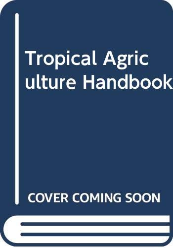 Tropical Agriculture Handbook (Cassell's tropical agriculture series) By E.John Wibberley