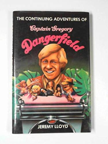 Continuing Adventures of Captain Gregory Dangerfield By Jeremy Lloyd