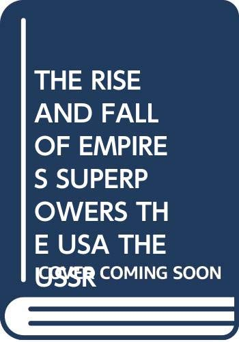 The Rise and Fall of Empires Superpowers the USA the USSR By Various