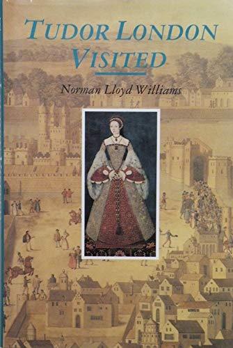 Tudor London Visited, 1553-58 by Norman Lloyd Williams