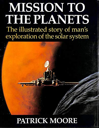 Mission to the Planets By CBE, DSc, FRAS, Sir Patrick Moore