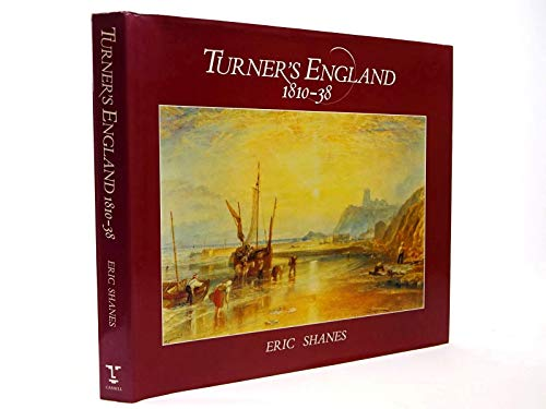 Turner's England, 1810-38 By Eric Shanes