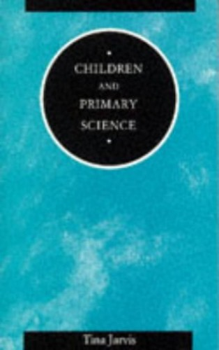 Children and Primary Science By Tina Jarvis
