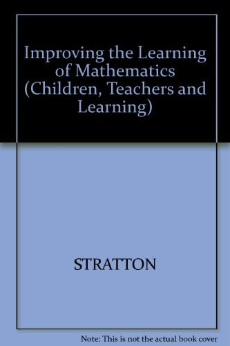 Improving the Learning of Mathematics (Children, Teachers and Learning) By Susan Pirie