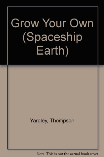 Grow Your Own (Spaceship Earth) By Thompson Yardley