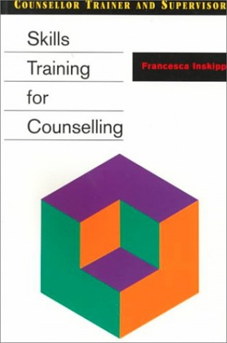 Skills Training for Counselling By Francesca Inskipp