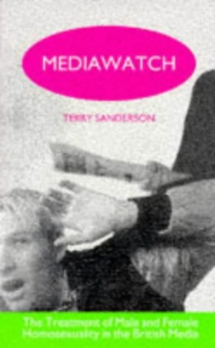 Mediawatch: Treatment of Male and Female Homosexuality in the British Media by Terry Sanderson