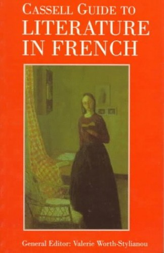 Cassell Guide to Literature in French By Edited by Valerie Worth-Stylianou (Kings College, London)