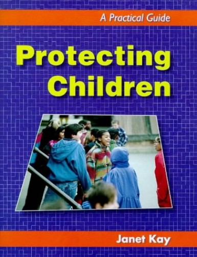 Protecting Children: A Practical Guide By Janet Kay
