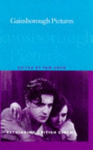 Gainsborough Pictures (Rethinking British Cinema) Edited by Pam Cook