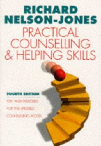Practical Counselling and Helping Skills: Text and Exercises for the Lifeskills Counselling Model By Richard Nelson-Jones