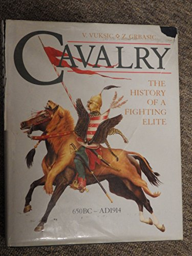 Cavalry: The History of a Fighting Elite, 650BC-AD1914 By V. Vuksic