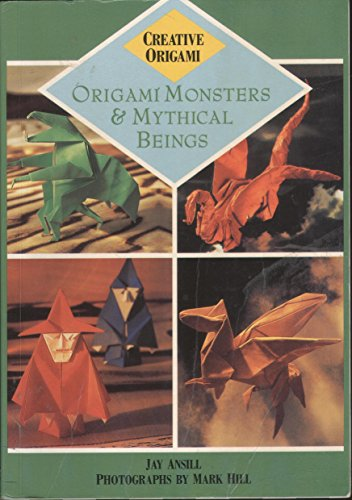 Origami Monsters and Mythical Beings By Jay Ansill