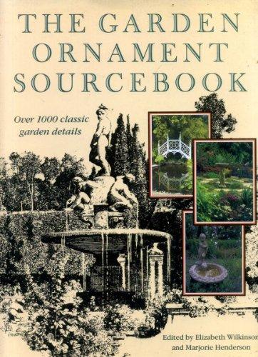 The Garden Ornament Sourcebook: 1000 Classic Garden Details Edited by Marjorie Henderson
