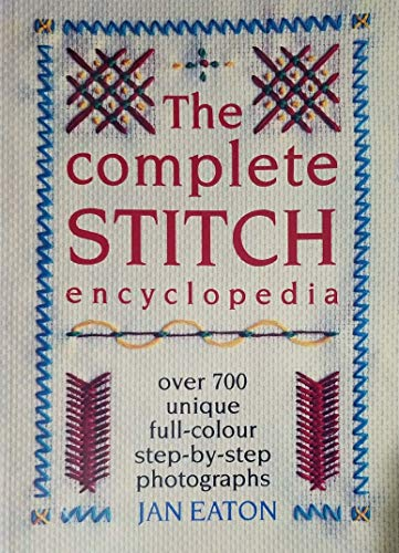 The Complete Stitch Encyclopedia By Jan Eaton