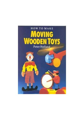 How to Make Moving Wooden Toys By Peter Holland