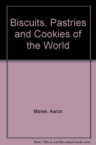 Biscuits, Pastries and Cookies of the World By Aaron Maree