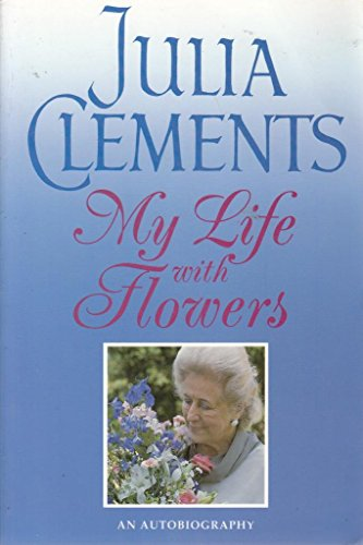 My Life with Flowers By Julia Clements