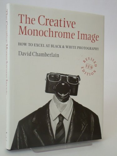 The Creative Monochrome Image By David Chamberlain