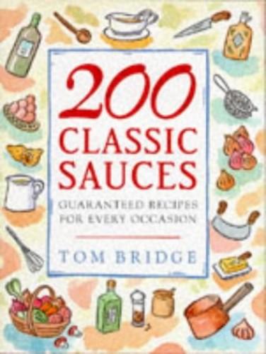 200 Classic Sauces By Tom Bridge