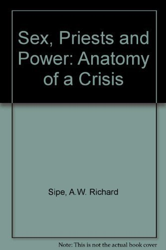 Sex, Priests and Power: Anatomy of a Crisis By A.W. Richard Sipe