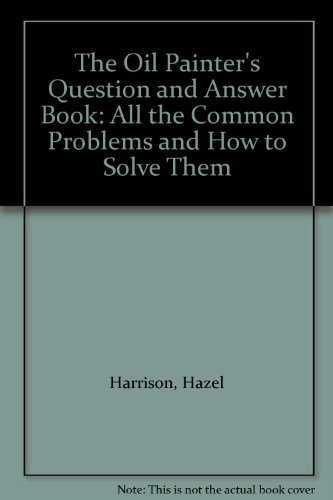 The Oil Painter's Question and Answer Book By Hazel Harrison