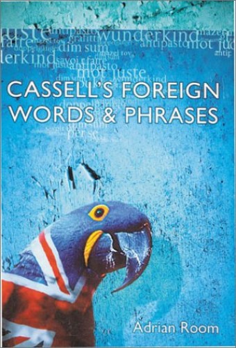 The Cassell's Dictionary of Foreign Words and Phrases By Adrian Room