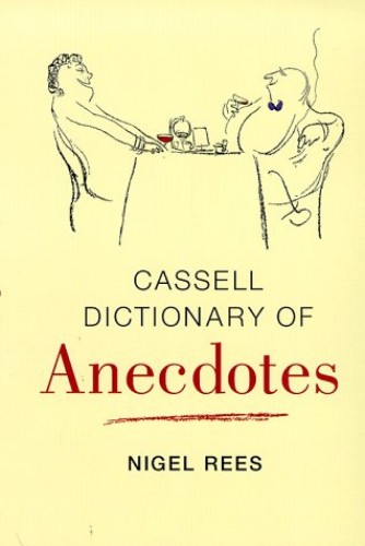 Cassell Dictionary Of Anecdotes By Nigel Rees