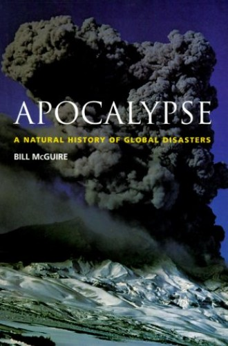Apocalyse: a Natural History of Global Disasters By Bill McGuire